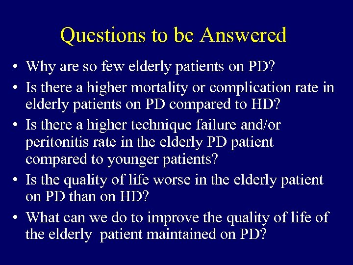 Questions to be Answered • Why are so few elderly patients on PD? •