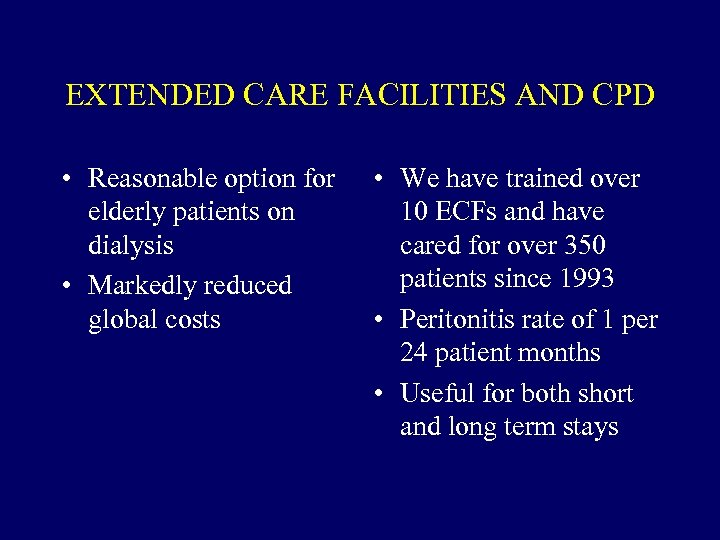 EXTENDED CARE FACILITIES AND CPD • Reasonable option for elderly patients on dialysis •
