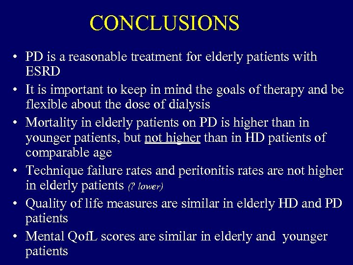 CONCLUSIONS • PD is a reasonable treatment for elderly patients with ESRD • It