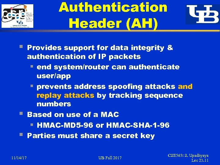 Authentication Header (AH) § § § 11/14/17 Provides support for data integrity & authentication
