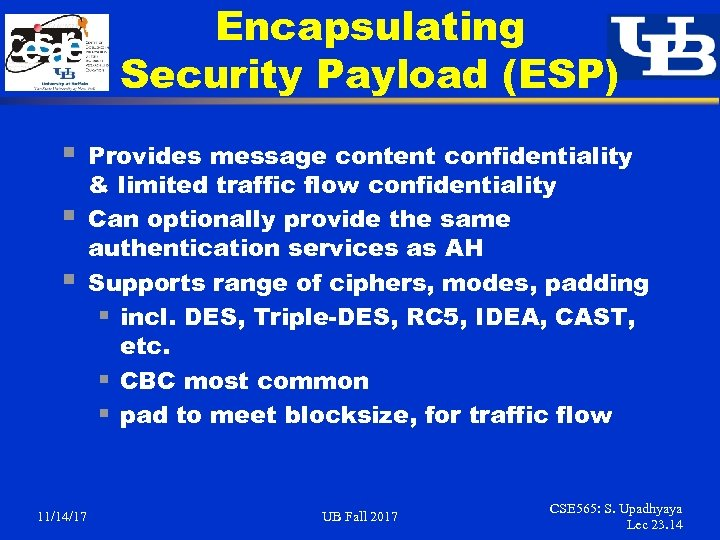 Encapsulating Security Payload (ESP) § § § 11/14/17 Provides message content confidentiality & limited