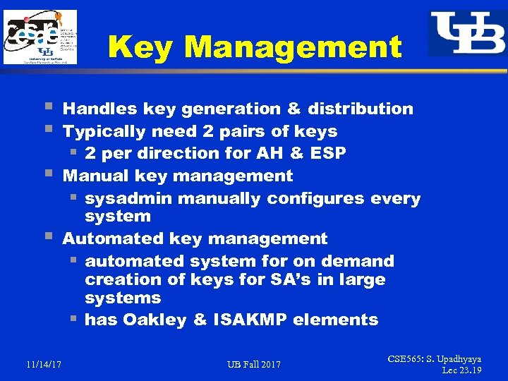 Key Management § § 11/14/17 Handles key generation & distribution Typically need 2 pairs