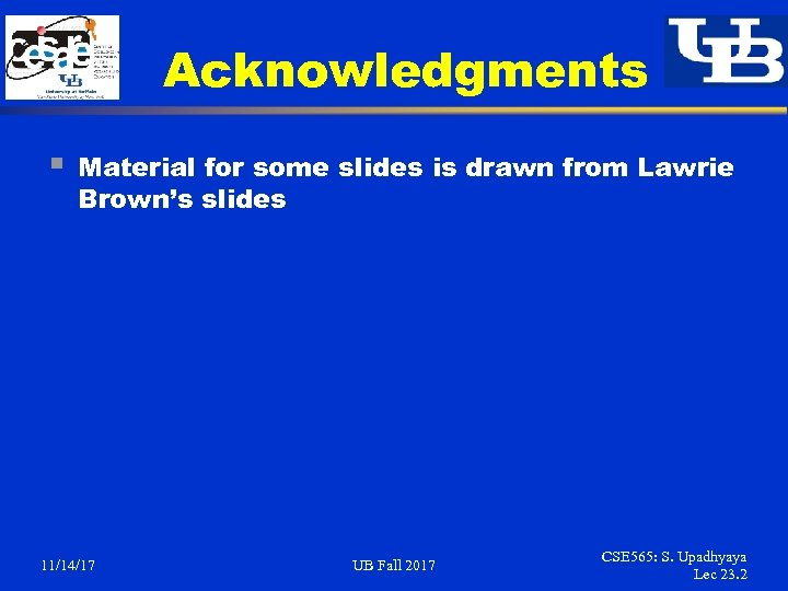 Acknowledgments § Material for some slides is drawn from Lawrie Brown's slides 11/14/17 UB