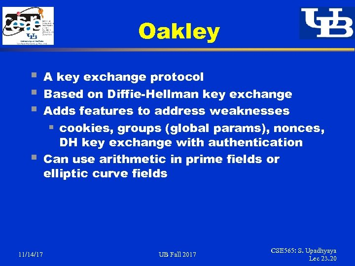 Oakley § § 11/14/17 A key exchange protocol Based on Diffie-Hellman key exchange Adds