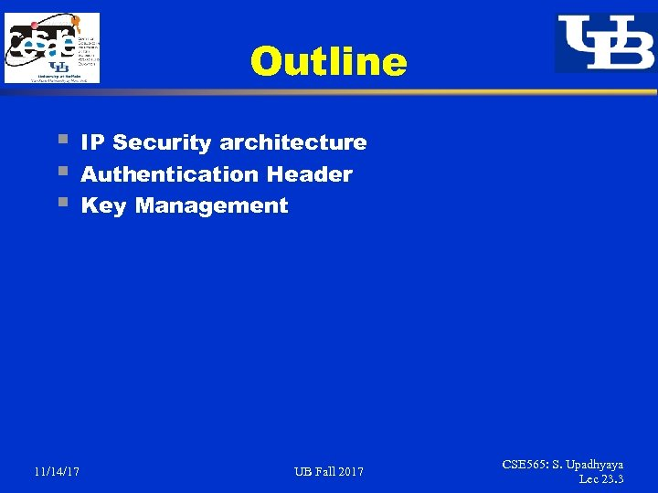 Outline § § § 11/14/17 IP Security architecture Authentication Header Key Management UB Fall
