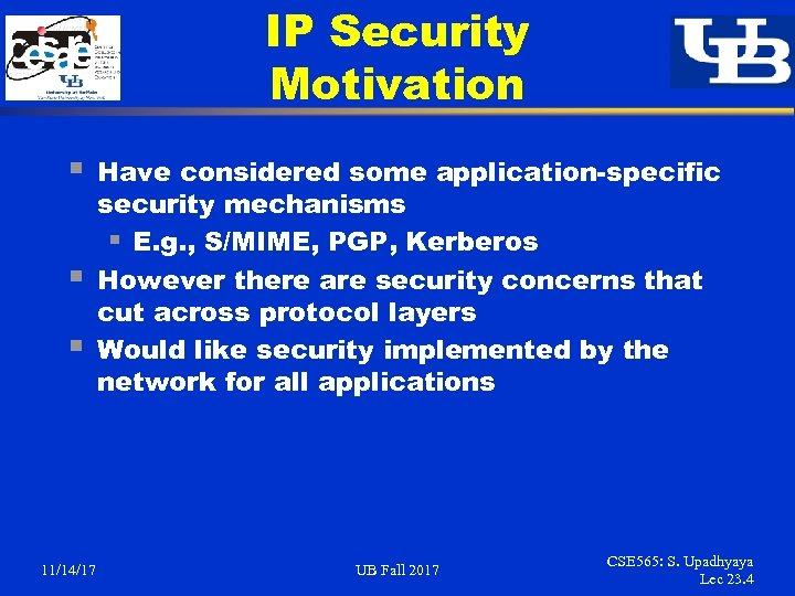 IP Security Motivation § § § 11/14/17 Have considered some application-specific security mechanisms §