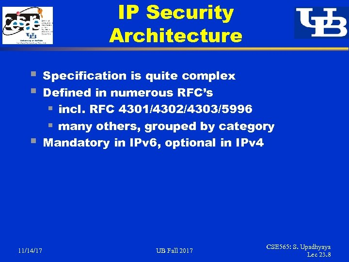 IP Security Architecture § § § 11/14/17 Specification is quite complex Defined in numerous