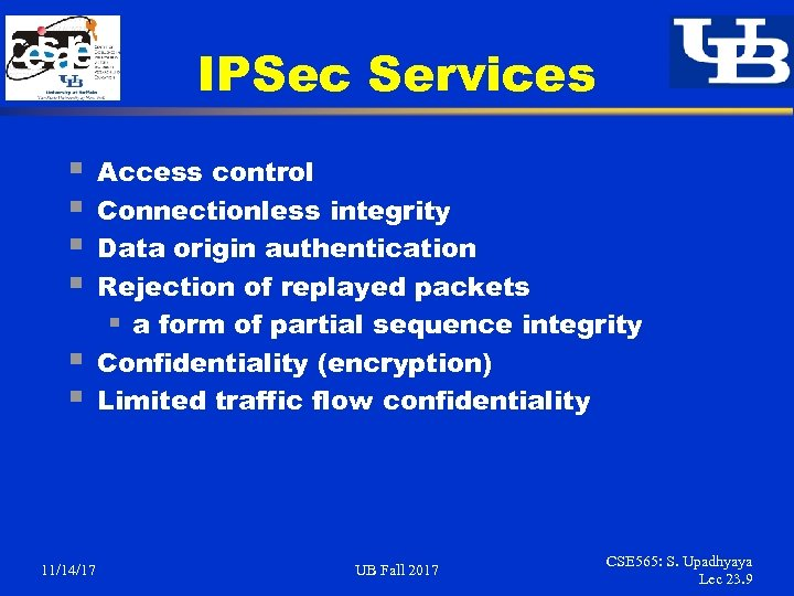 IPSec Services § § § 11/14/17 Access control Connectionless integrity Data origin authentication Rejection