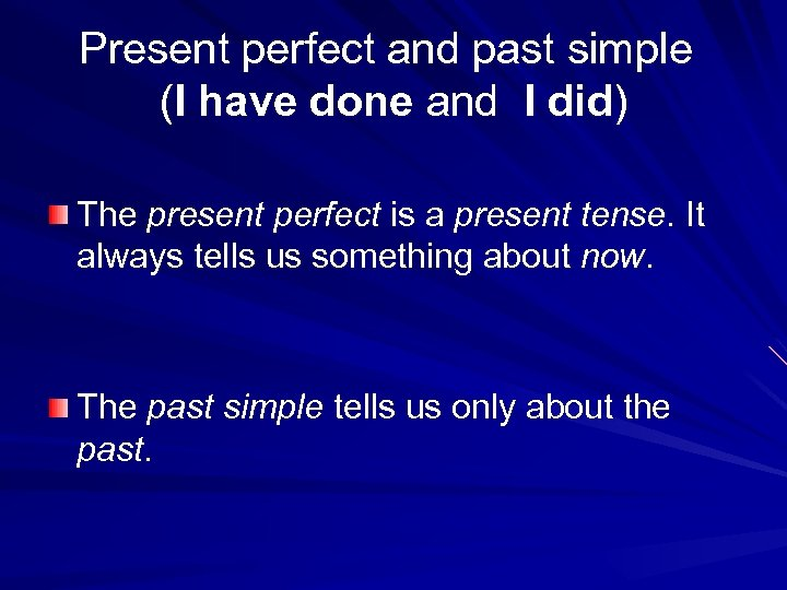 Present perfect and past simple (I have done and I did) The present perfect
