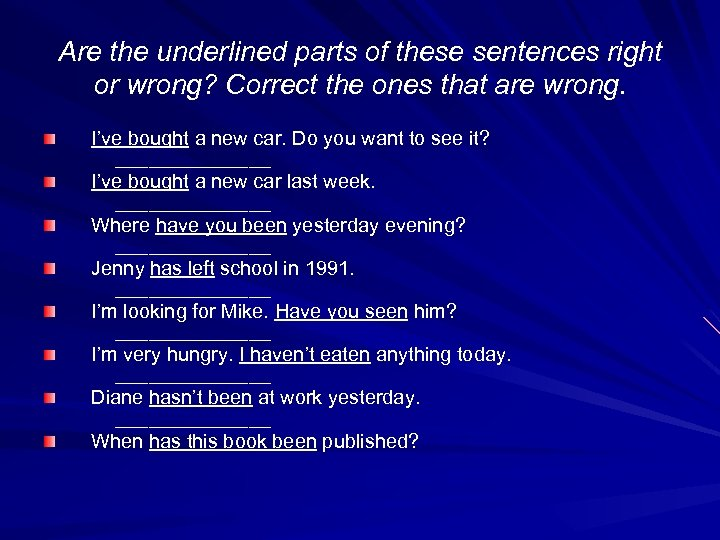 Are the underlined parts of these sentences right or wrong? Correct the ones that