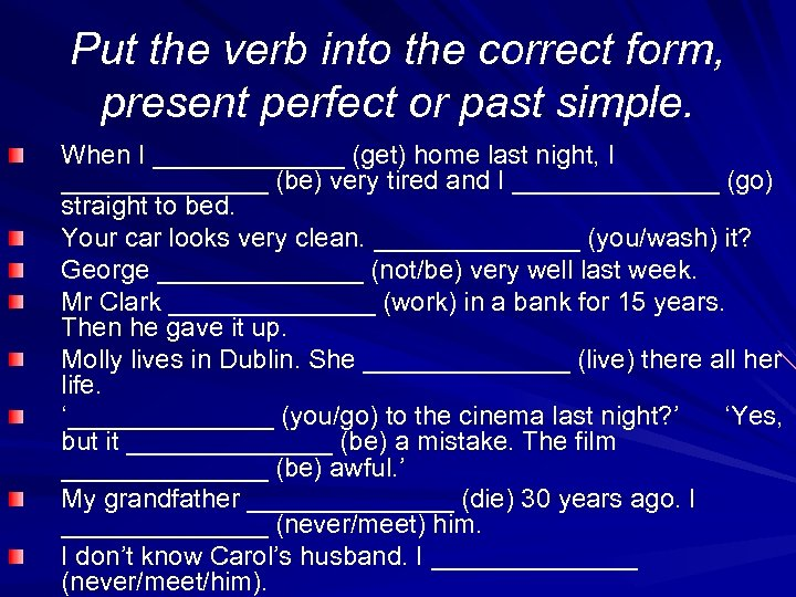Put the verb into the correct form, present perfect or past simple. When I