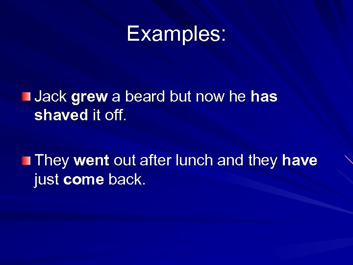 Examples: Jack grew a beard but now he has shaved it off. They went