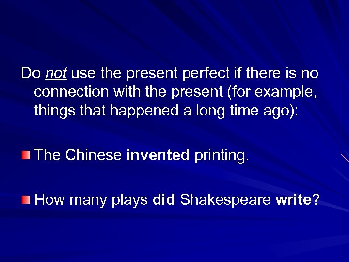 Do not use the present perfect if there is no connection with the present