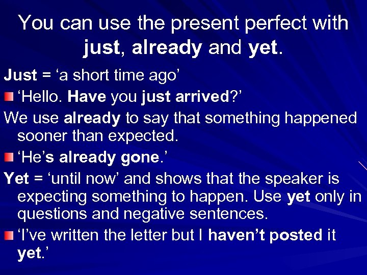 You can use the present perfect with just, already and yet. Just = 'a