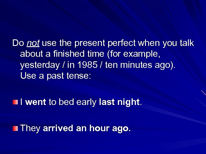 Do not use the present perfect when you talk about a finished time (for