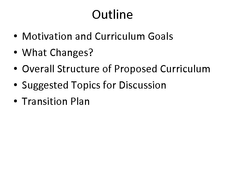 Outline • • • Motivation and Curriculum Goals What Changes? Overall Structure of Proposed