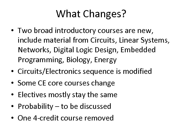 What Changes? • Two broad introductory courses are new, include material from Circuits, Linear