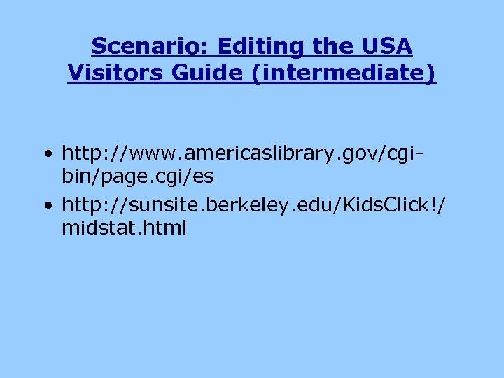Scenario: Editing the USA Visitors Guide (intermediate) • http: //www. americaslibrary. gov/cgibin/page. cgi/es •