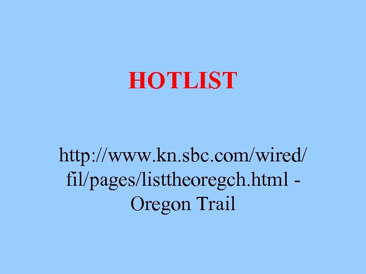 HOTLIST http: //www. kn. sbc. com/wired/ fil/pages/listtheoregch. html Oregon Trail