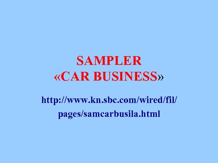 SAMPLER «CAR BUSINESS» http: //www. kn. sbc. com/wired/fil/ pages/samcarbusila. html