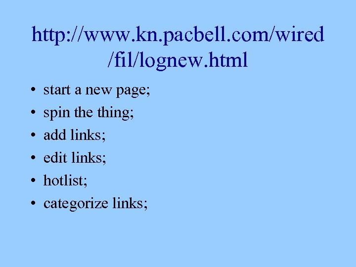 http: //www. kn. pacbell. com/wired /fil/lognew. html • • • start a new page;