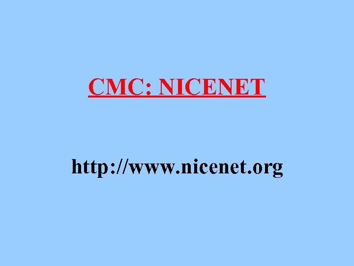 CMC: NICENET http: //www. nicenet. org