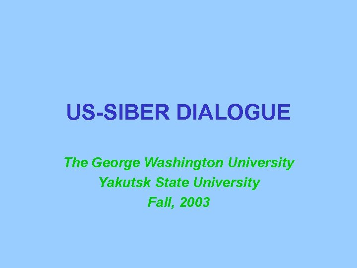 US-SIBER DIALOGUE The George Washington University Yakutsk State University Fall, 2003
