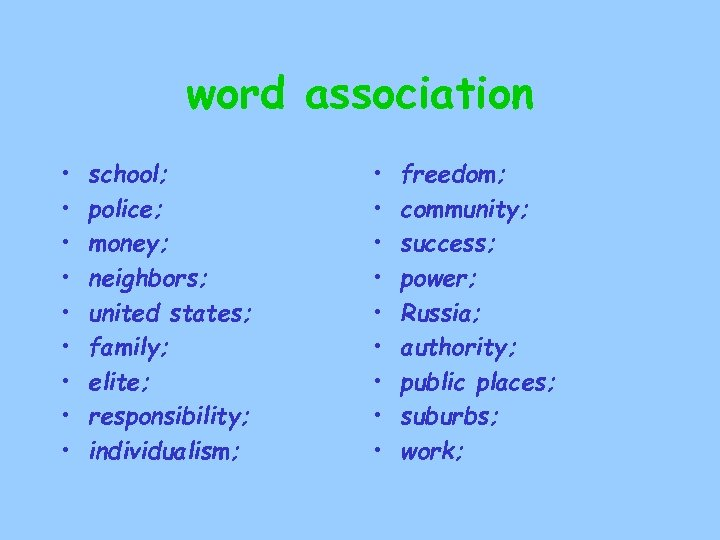 word association • • • school; police; money; neighbors; united states; family; elite; responsibility;