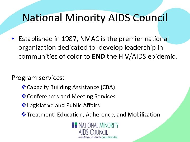 National Minority AIDS Council • Established in 1987, NMAC is the premier national organization