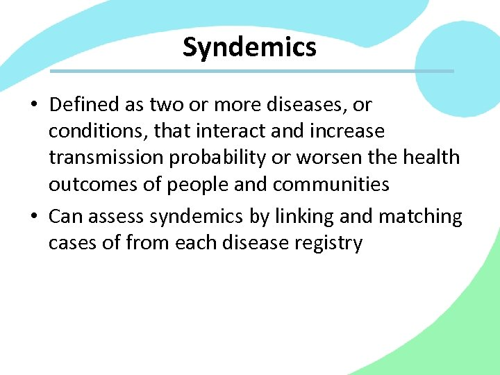 Syndemics • Defined as two or more diseases, or conditions, that interact and increase