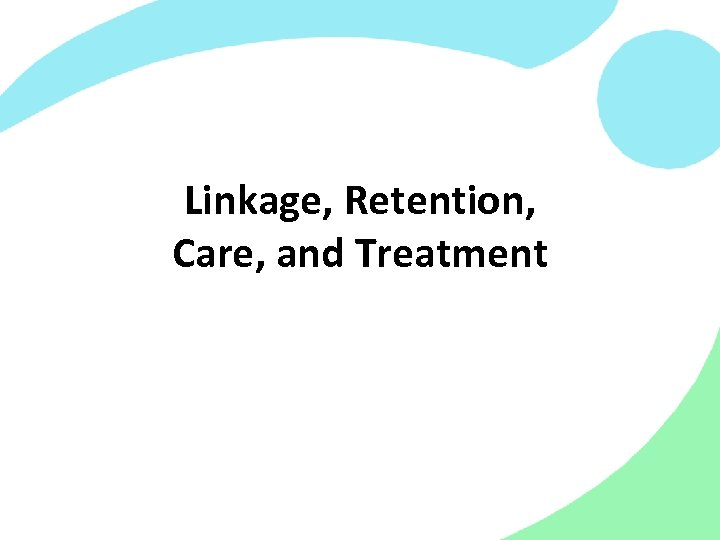 Linkage, Retention, Care, and Treatment