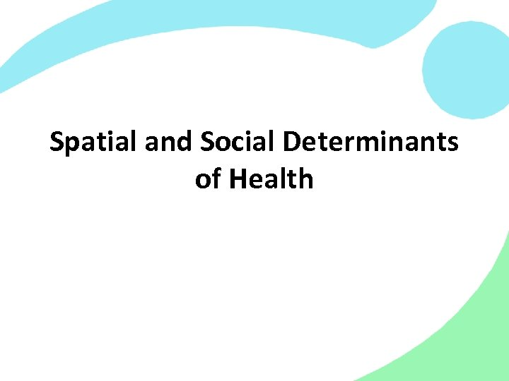 Spatial and Social Determinants of Health