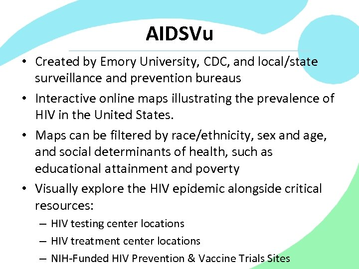 AIDSVu • Created by Emory University, CDC, and local/state surveillance and prevention bureaus •
