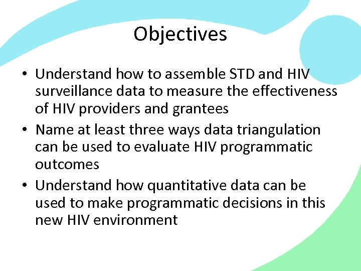 Objectives • Understand how to assemble STD and HIV surveillance data to measure the