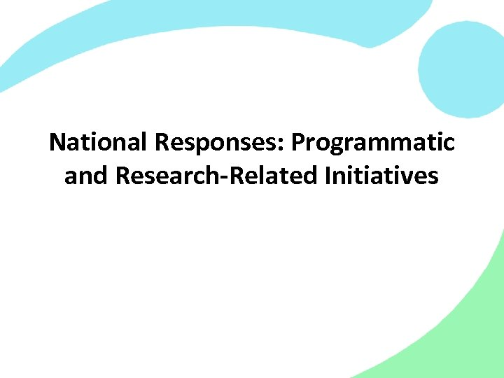 National Responses: Programmatic and Research-Related Initiatives