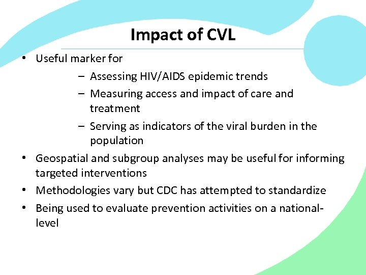 Impact of CVL • Useful marker for – Assessing HIV/AIDS epidemic trends – Measuring