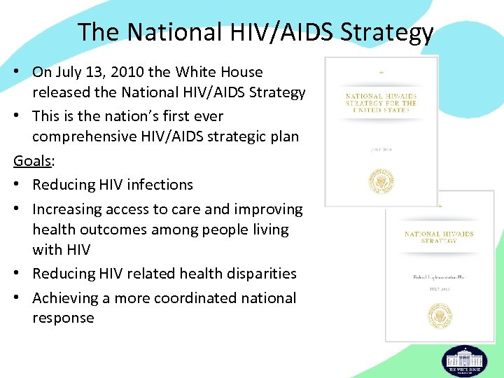 The National HIV/AIDS Strategy • On July 13, 2010 the White House released the