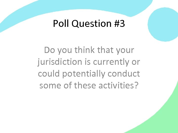 Poll Question #3 Do you think that your jurisdiction is currently or could potentially