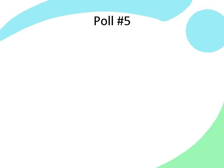 Poll #5