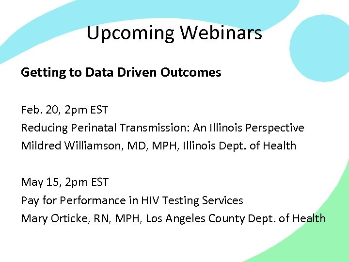 Upcoming Webinars Getting to Data Driven Outcomes Feb. 20, 2 pm EST Reducing Perinatal