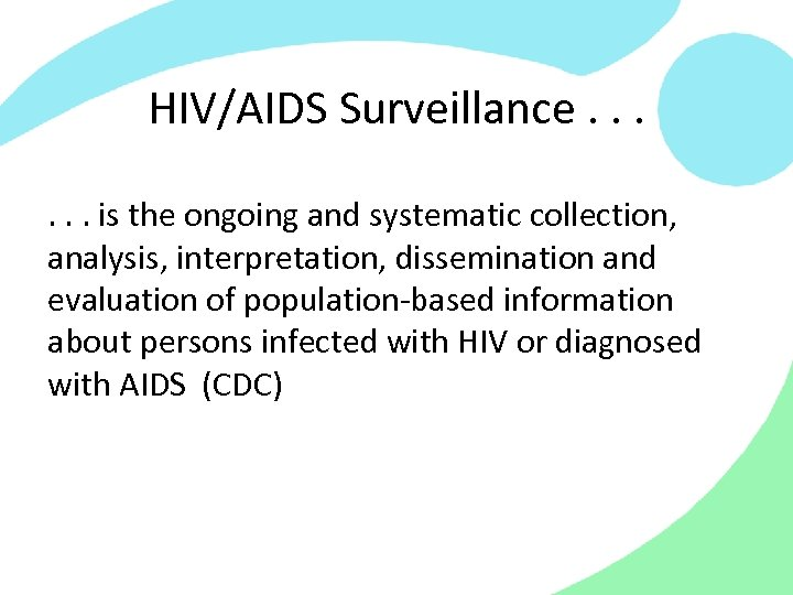 HIV/AIDS Surveillance. . . is the ongoing and systematic collection, analysis, interpretation, dissemination and