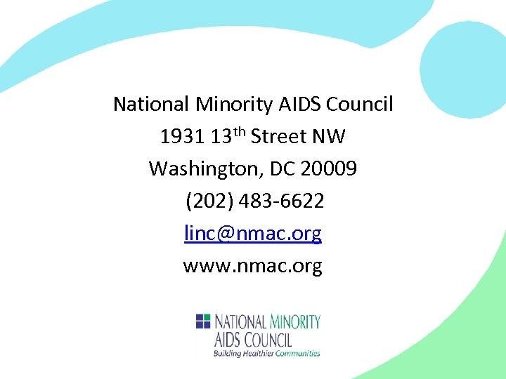 National Minority AIDS Council 1931 13 th Street NW Washington, DC 20009 (202) 483