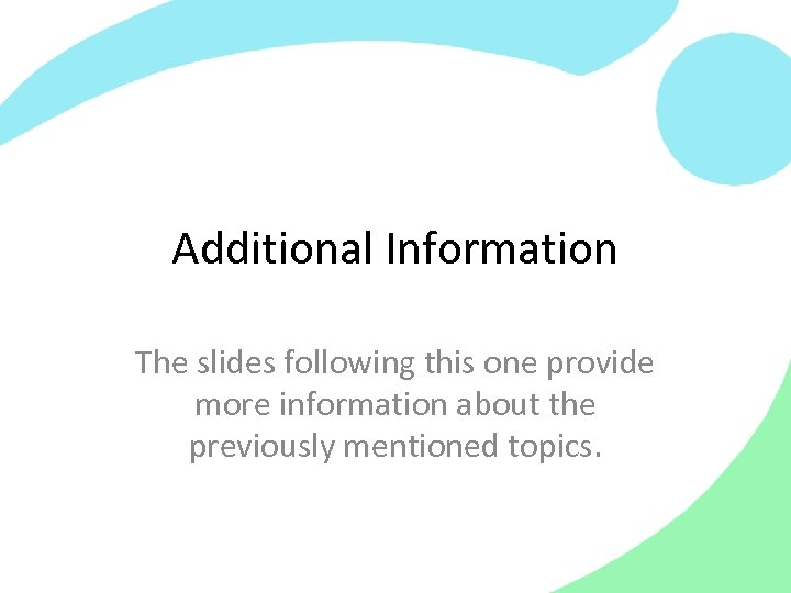Additional Information The slides following this one provide more information about the previously mentioned