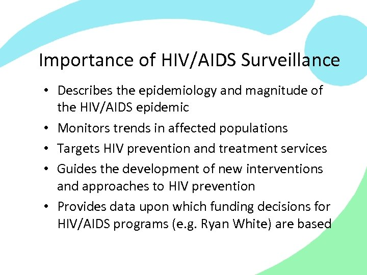 Importance of HIV/AIDS Surveillance • Describes the epidemiology and magnitude of the HIV/AIDS epidemic