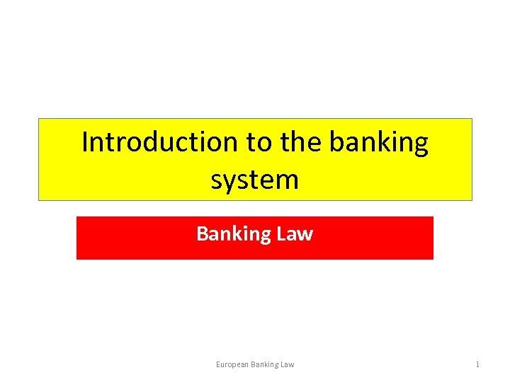 Introduction to the banking system Banking Law European Banking Law 1