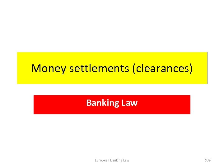 Money settlements (clearances) Banking Law European Banking Law 108