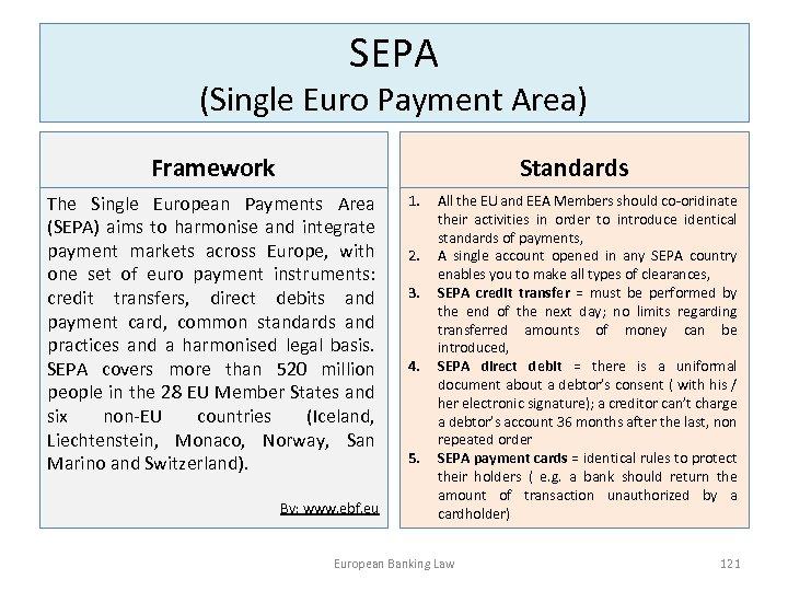 SEPA (Single Euro Payment Area) Framework Standards The Single European Payments Area (SEPA) aims