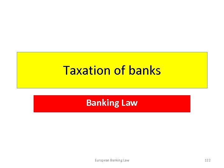 Taxation of banks Banking Law European Banking Law 122