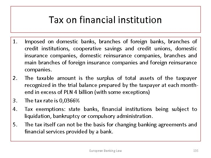 Tax on financial institution 1. 2. 3. 4. 5. Imposed on domestic banks, branches