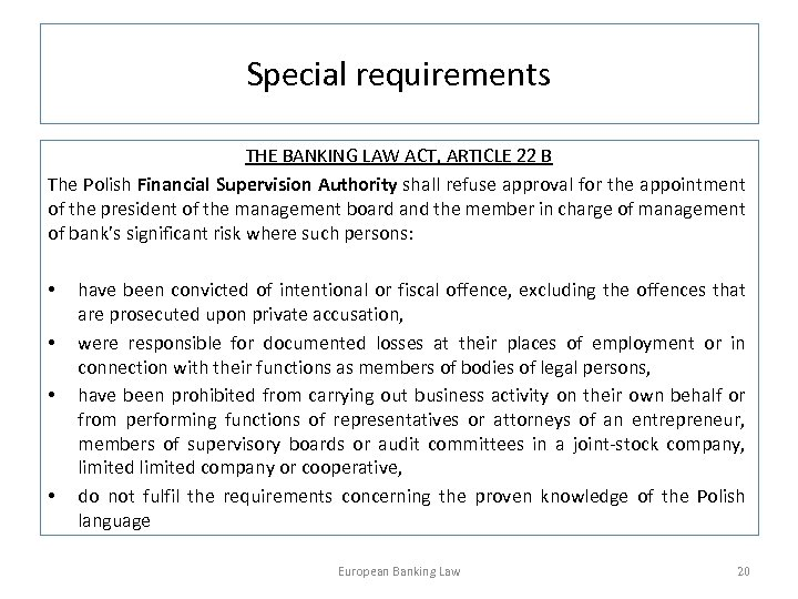 Special requirements THE BANKING LAW ACT, ARTICLE 22 B The Polish Financial Supervision Authority